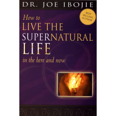 How to Live the Supernatural Life in the Here and Now