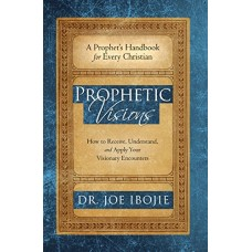 Prophetic Visions:How to Receive, Understand, and Apply Your Visionary Encounters